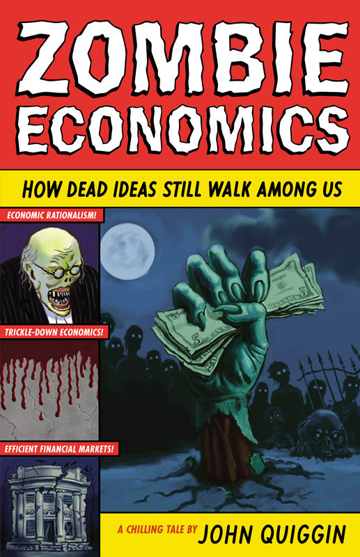 Zombie Economics: How Dead Ideas Still Walk Among Us