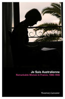 Je Suis Australienne: Remarkable Women in France, 1880-1945