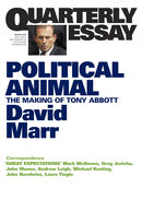 Quarterly Essay 47 Political Animal: The Making of Tony Abbott