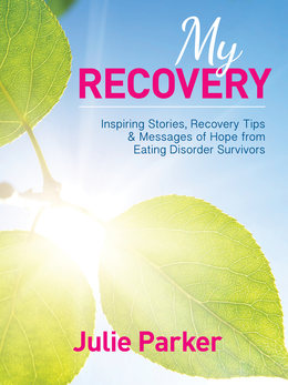 My Recovery: Inspiring Stories, Recovery Tips and Messages of Hope from Eating Disorder Survivors