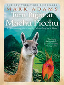 Turn Right at Machu Picchu: Rediscovering the Lost City One Step at at Time