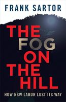The Fog on the Hill: How NSW Labour lost its way