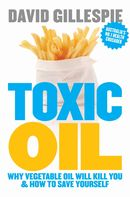 Toxic Oil: : Why Vegetable Oil Will Kill You & How to Save Yourself