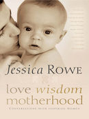 Love. Wisdom. Motherhood: Conversations with inspiring women