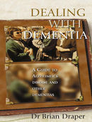 Dealing with Dementia:A guide to Alzheimer's Disease and other dementias