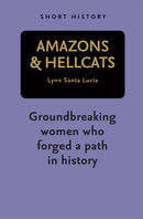 Amazons and Hellcats - Short History Series