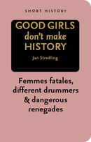 Good Girls Don't Make History - Short History Series