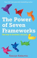 The Power of Seven Frameworks: the key to business success