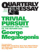 Quarterly Essay 40 Trivial Pursuit: Leadership and the End of the Reform Era