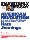 Quarterly Essay 32, American Revolution: The Fall of Wall Street and the Rise of Barack Obama
