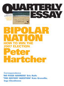 Quarterly Essay 25, Bipolar Nation: How to Win the 2007 Election