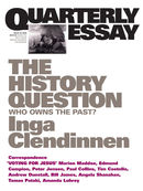 Quarterly Essay 23, The History Question: Who Owns The Past?