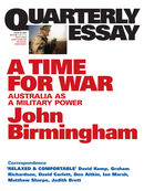 Quarterly Essay 20, A Time for War: Australia as a Military Power