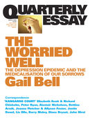 Quarterly Essay 18, The Worried Well: The Depression Epidemic and the Medicalisation of Our Sorrows