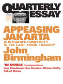 Quarterly Essay 2, Appeasing Jakarta: Australia's Complicity in the East Timor Tragedy