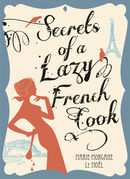 Secrets of a Lazy French Cook