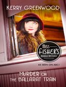 Murder on the Ballarat Train: Miss Fisher's Murder Mysteries