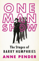 One Man Show: The Stages of Barry Humphries