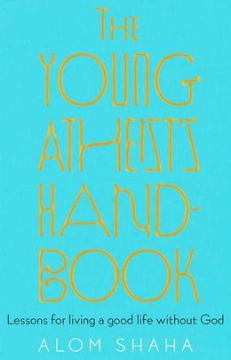 The Young Atheist's Handbook: lessons for living a good life without God